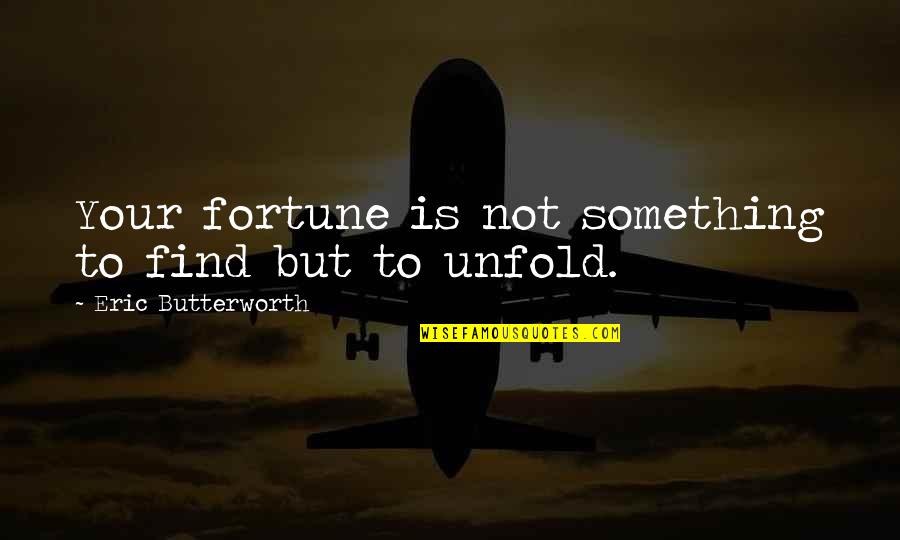 Butterworth Quotes By Eric Butterworth: Your fortune is not something to find but