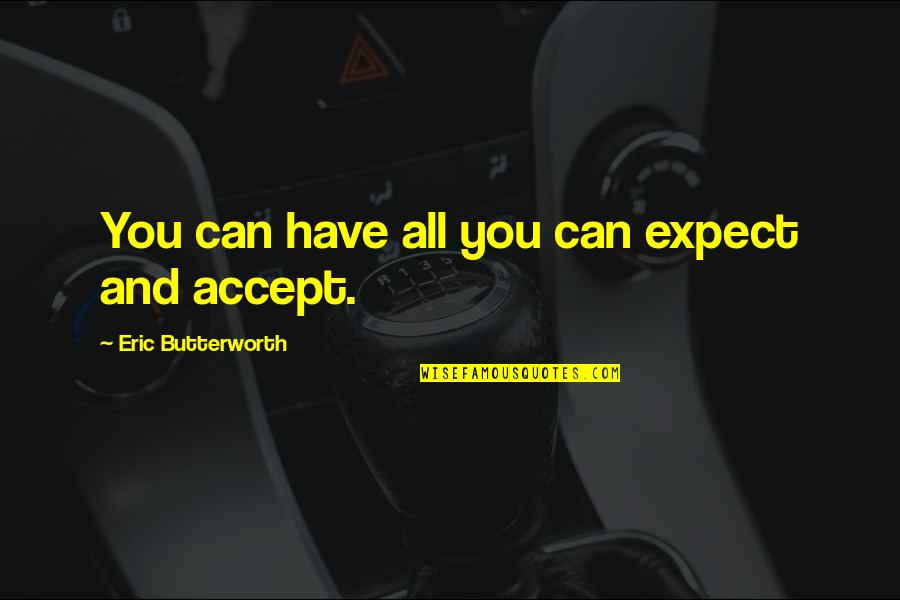 Butterworth Quotes By Eric Butterworth: You can have all you can expect and