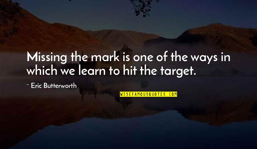 Butterworth Quotes By Eric Butterworth: Missing the mark is one of the ways