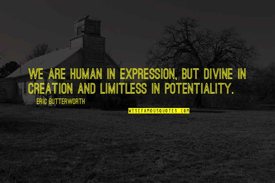 Butterworth Quotes By Eric Butterworth: We are human in expression, but divine in