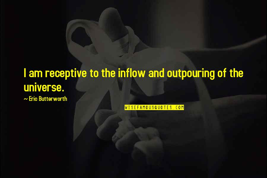 Butterworth Quotes By Eric Butterworth: I am receptive to the inflow and outpouring