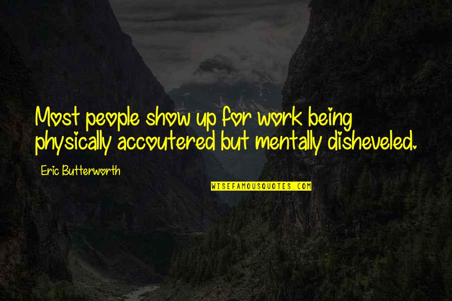 Butterworth Quotes By Eric Butterworth: Most people show up for work being physically