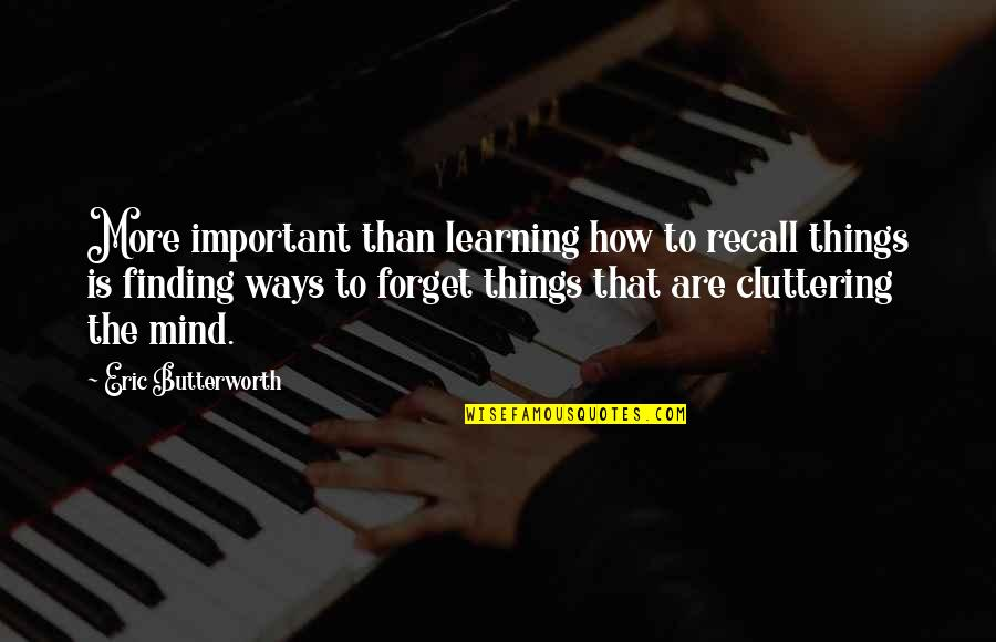 Butterworth Quotes By Eric Butterworth: More important than learning how to recall things