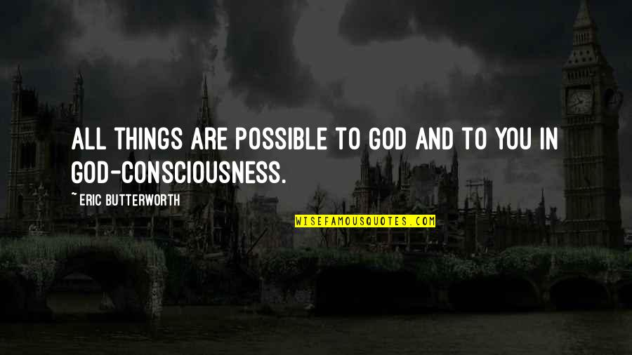 Butterworth Quotes By Eric Butterworth: All things are possible to God and to