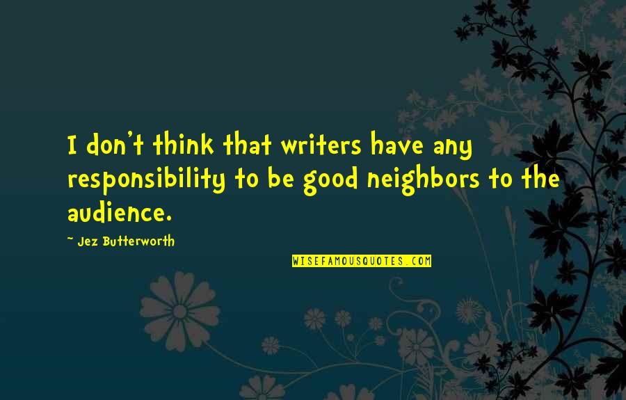 Butterworth Quotes By Jez Butterworth: I don't think that writers have any responsibility