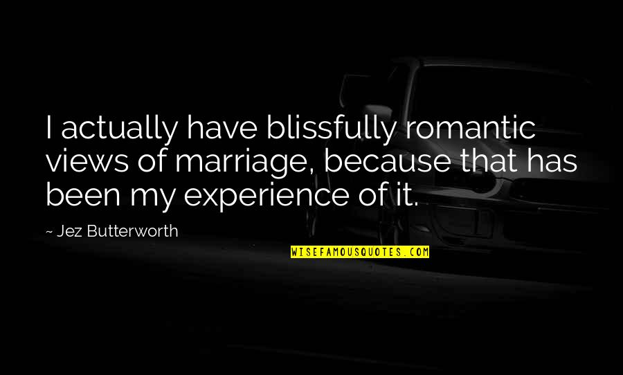 Butterworth Quotes By Jez Butterworth: I actually have blissfully romantic views of marriage,