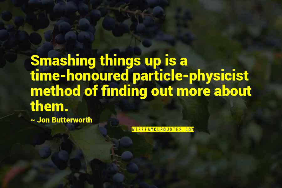 Butterworth Quotes By Jon Butterworth: Smashing things up is a time-honoured particle-physicist method