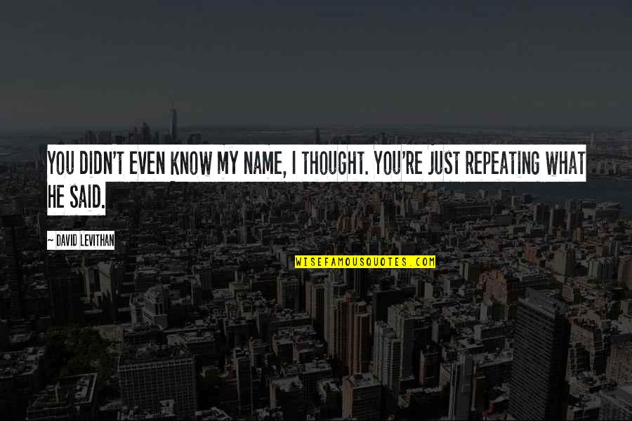Buttoned Quotes By David Levithan: You didn't even know my name, I thought.