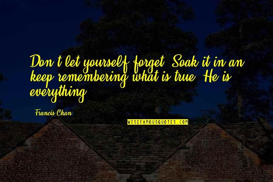 Buttoned Quotes By Francis Chan: Don't let yourself forget. Soak it in an