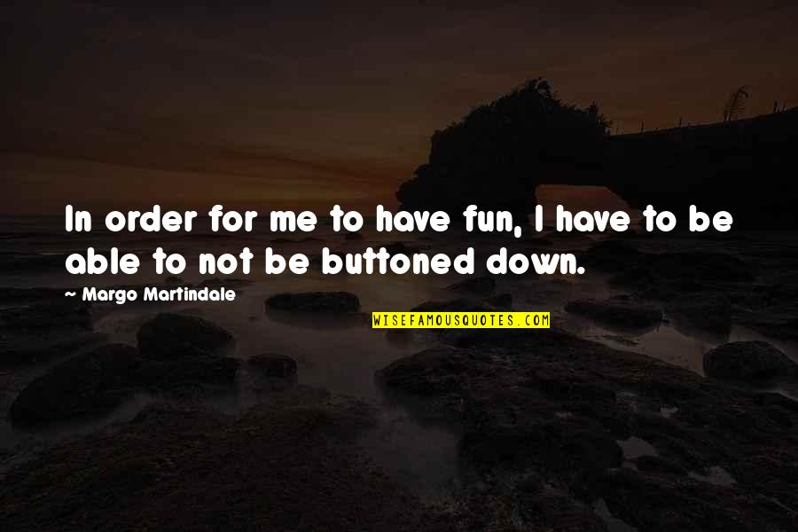 Buttoned Quotes By Margo Martindale: In order for me to have fun, I