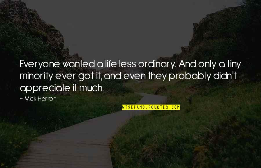 Buttoned Quotes By Mick Herron: Everyone wanted a life less ordinary. And only