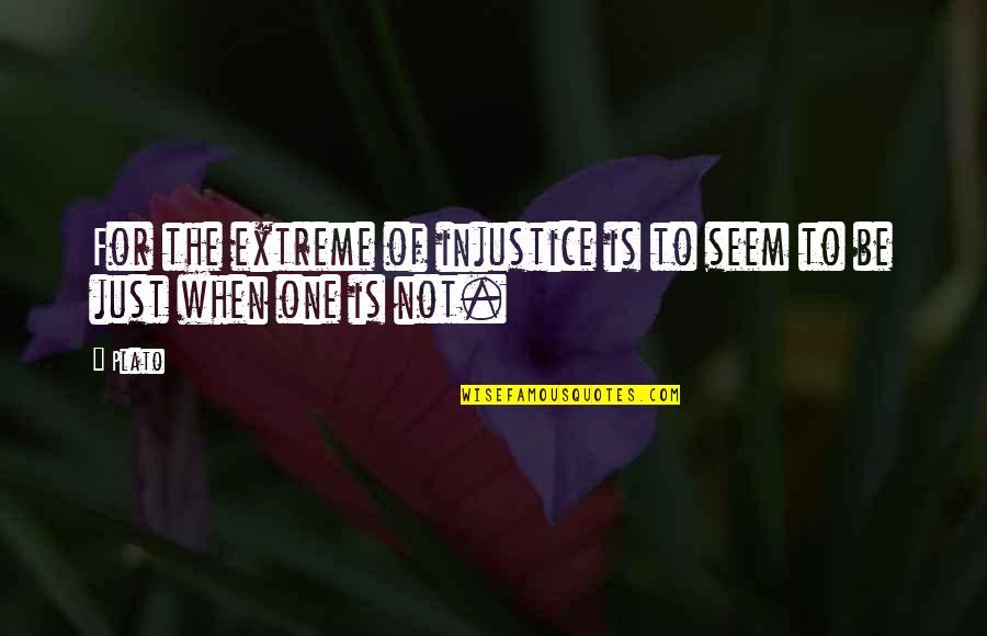 Buttoned Quotes By Plato: For the extreme of injustice is to seem