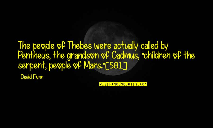 Buttonholing Quotes By David Flynn: The people of Thebes were actually called by
