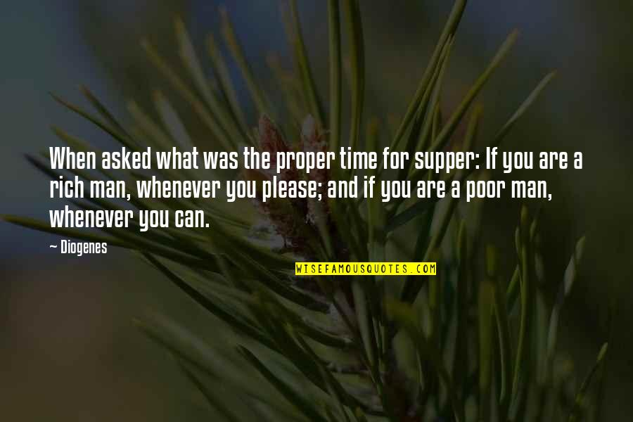 Buttonholing Quotes By Diogenes: When asked what was the proper time for
