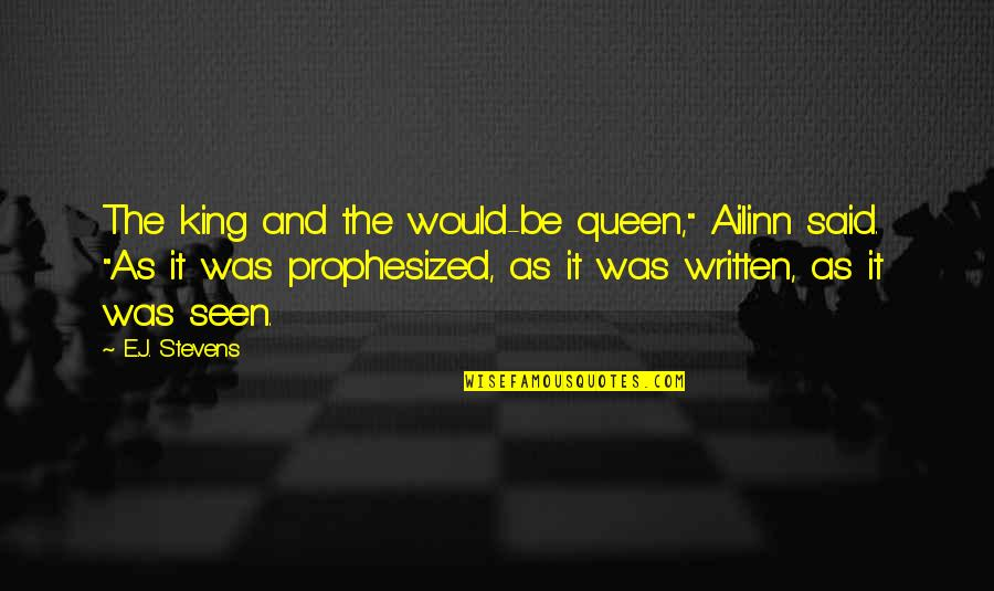 """Buttonholing Quotes By E.J. Stevens: The king and the would-be queen,"""" Ailinn said."""