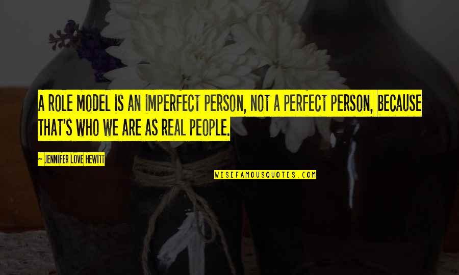 Buttonholing Quotes By Jennifer Love Hewitt: A role model is an imperfect person, not
