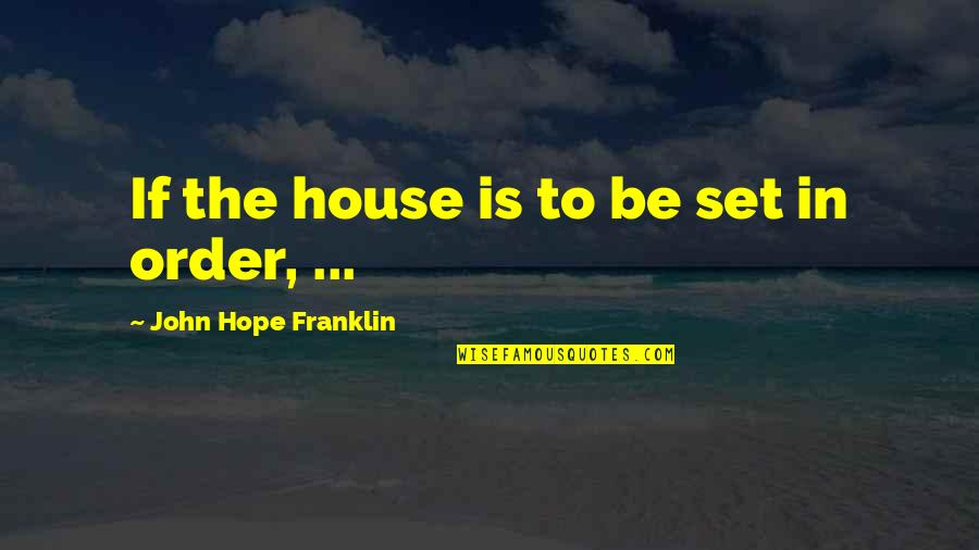 Buttonholing Quotes By John Hope Franklin: If the house is to be set in