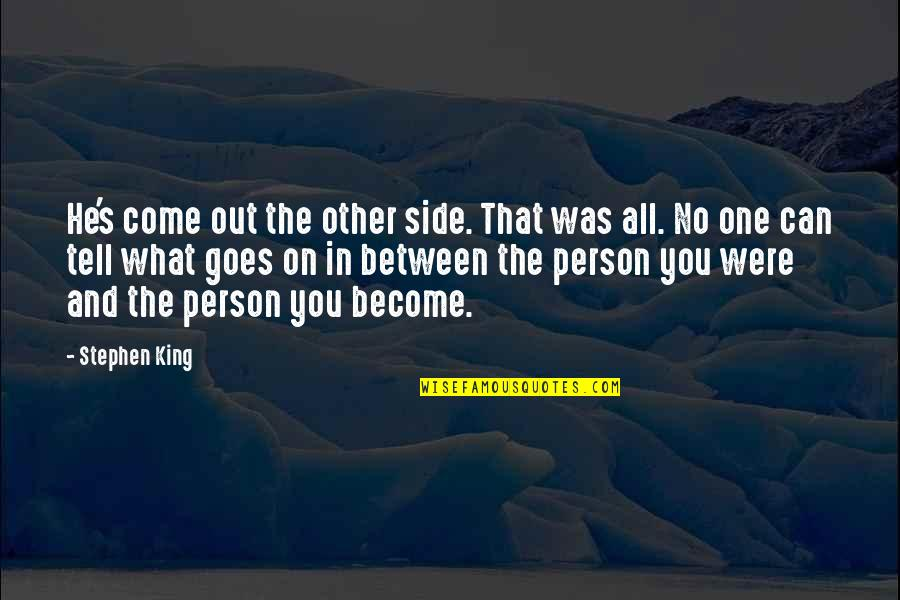 Buttonholing Quotes By Stephen King: He's come out the other side. That was