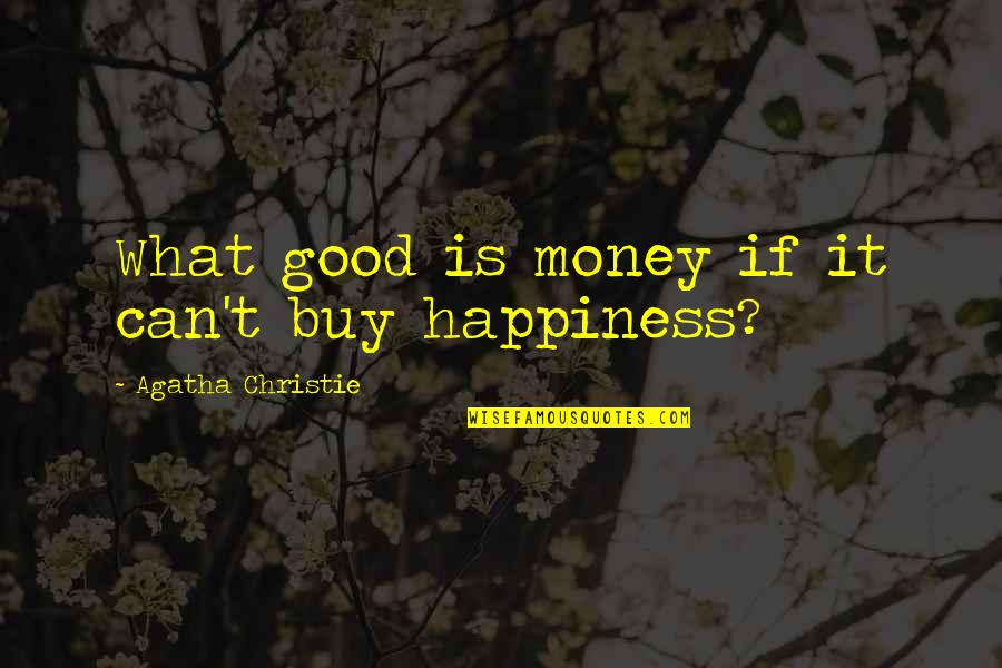 Buy Happiness Quotes By Agatha Christie: What good is money if it can't buy