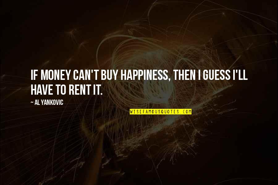 Buy Happiness Quotes By Al Yankovic: If money can't buy happiness, then I guess