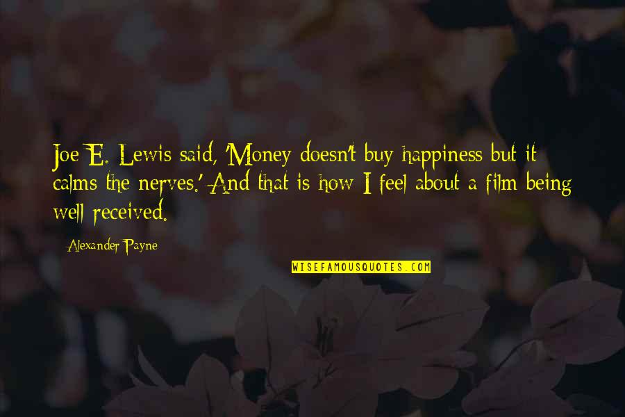 Buy Happiness Quotes By Alexander Payne: Joe E. Lewis said, 'Money doesn't buy happiness