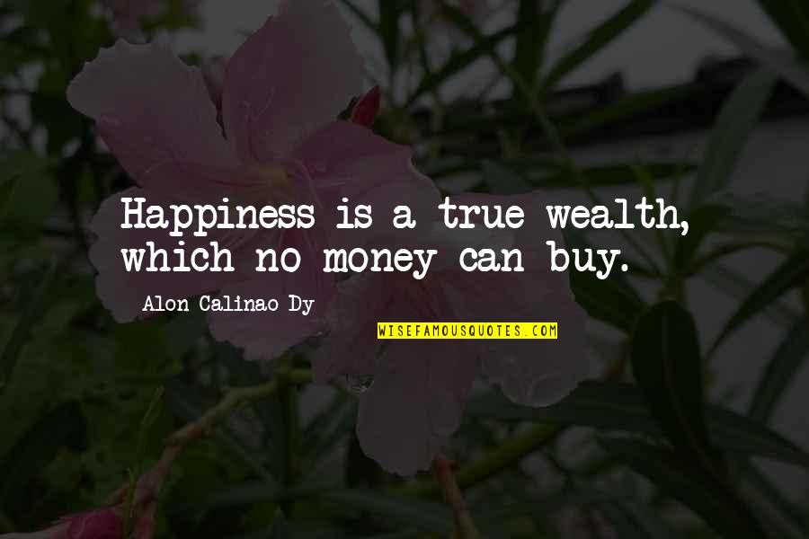Buy Happiness Quotes By Alon Calinao Dy: Happiness is a true wealth, which no money
