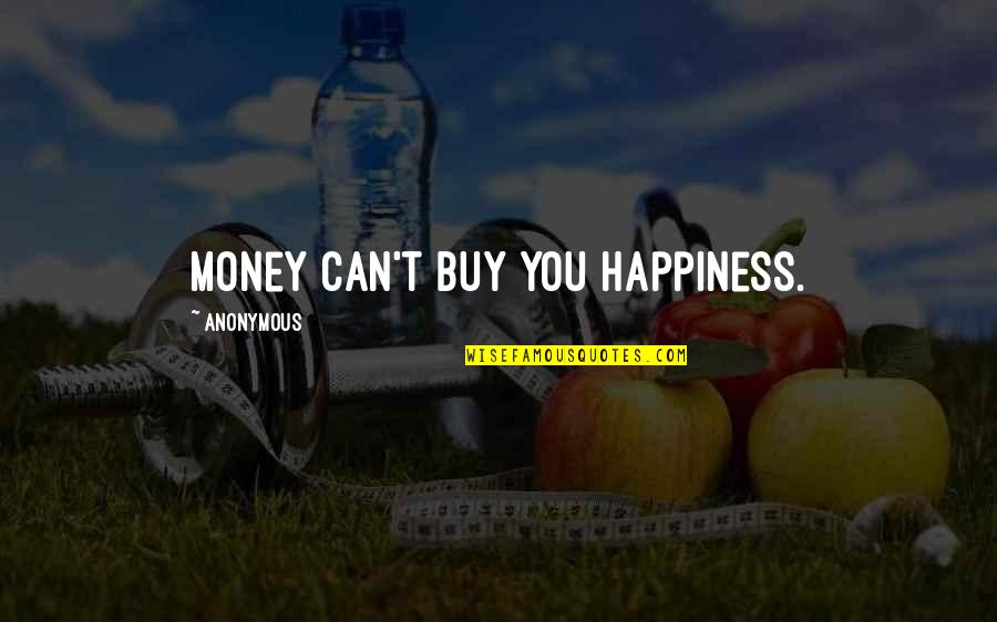 Buy Happiness Quotes By Anonymous: Money can't buy you happiness.