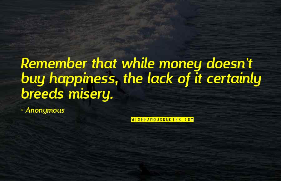 Buy Happiness Quotes By Anonymous: Remember that while money doesn't buy happiness, the