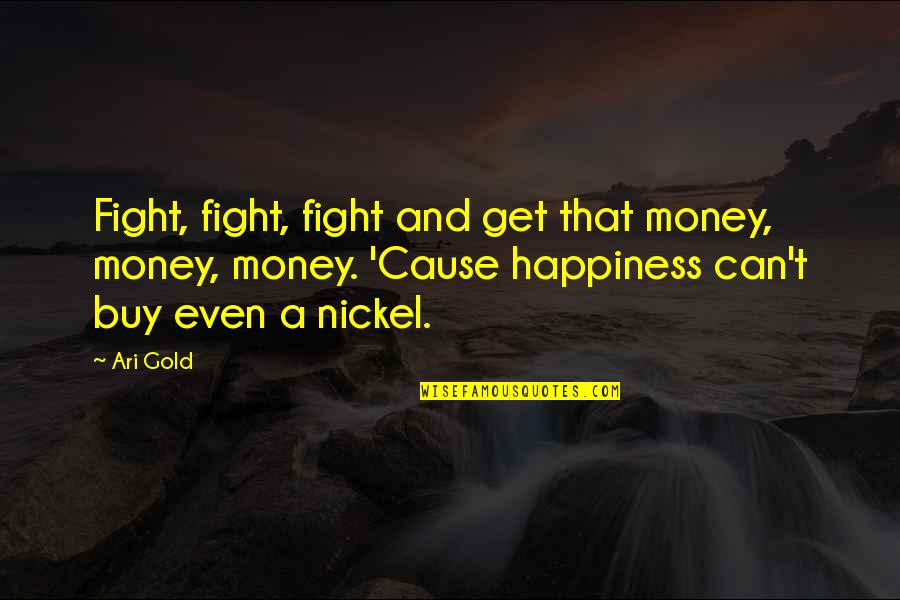 Buy Happiness Quotes By Ari Gold: Fight, fight, fight and get that money, money,