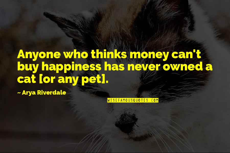 Buy Happiness Quotes By Arya Riverdale: Anyone who thinks money can't buy happiness has