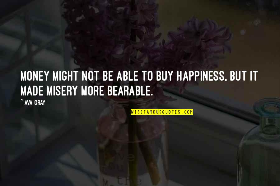 Buy Happiness Quotes By Ava Gray: Money might not be able to buy happiness,