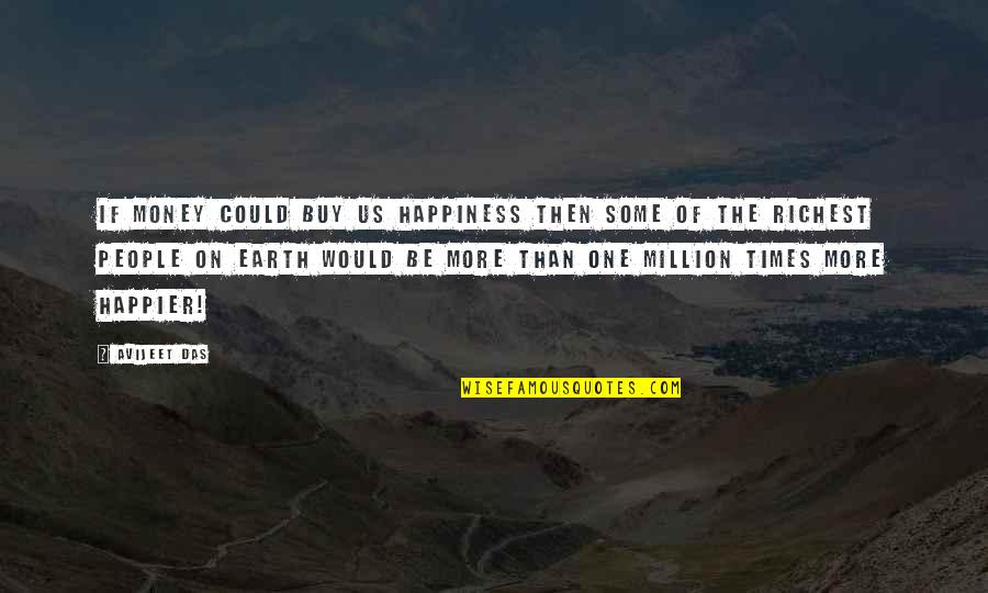 Buy Happiness Quotes By Avijeet Das: If money could buy us happiness then some