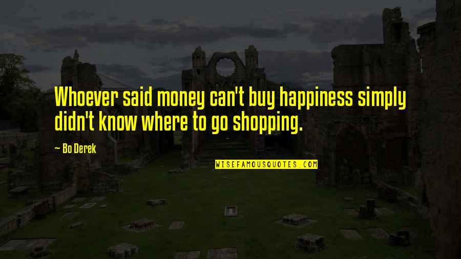 Buy Happiness Quotes By Bo Derek: Whoever said money can't buy happiness simply didn't