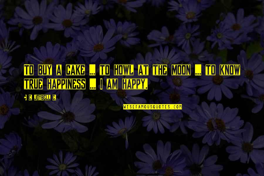 Buy Happiness Quotes By C. JoyBell C.: To buy a cake ... to howl at