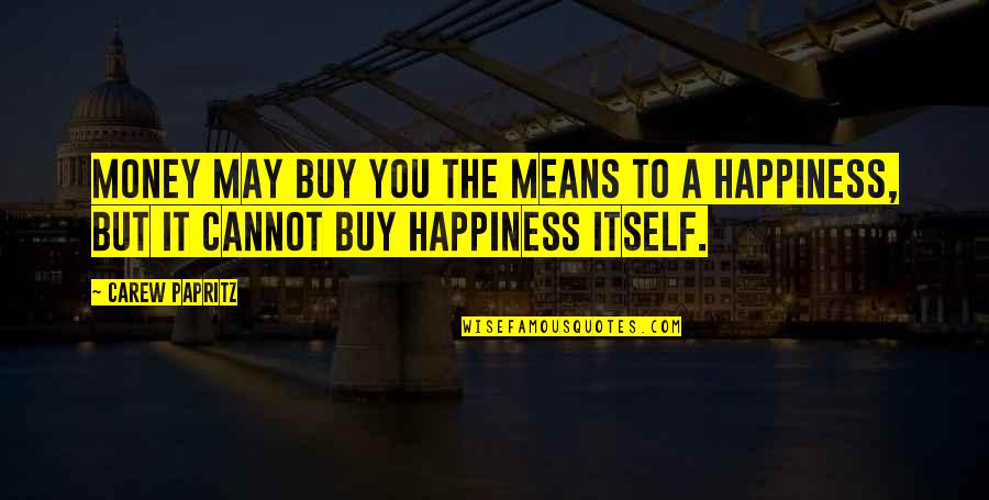 Buy Happiness Quotes By Carew Papritz: Money may buy you the means to a