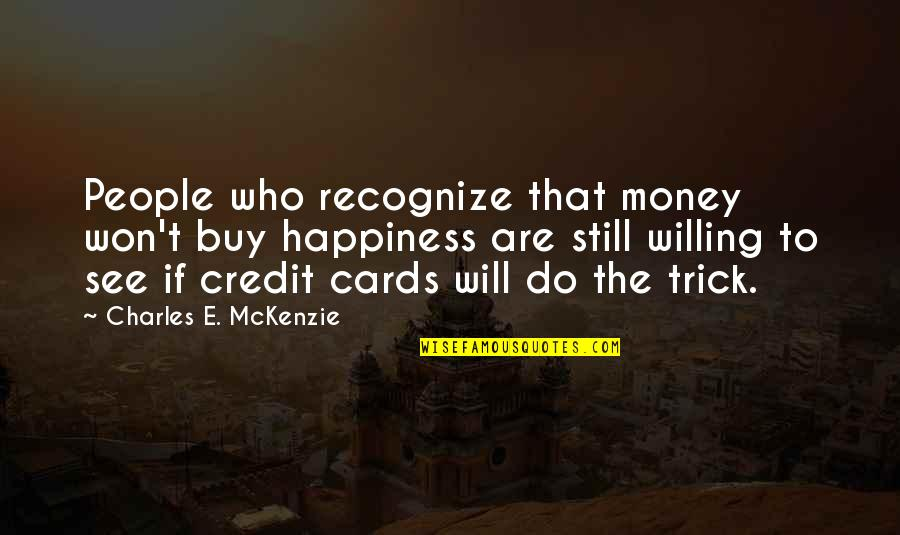 Buy Happiness Quotes By Charles E. McKenzie: People who recognize that money won't buy happiness