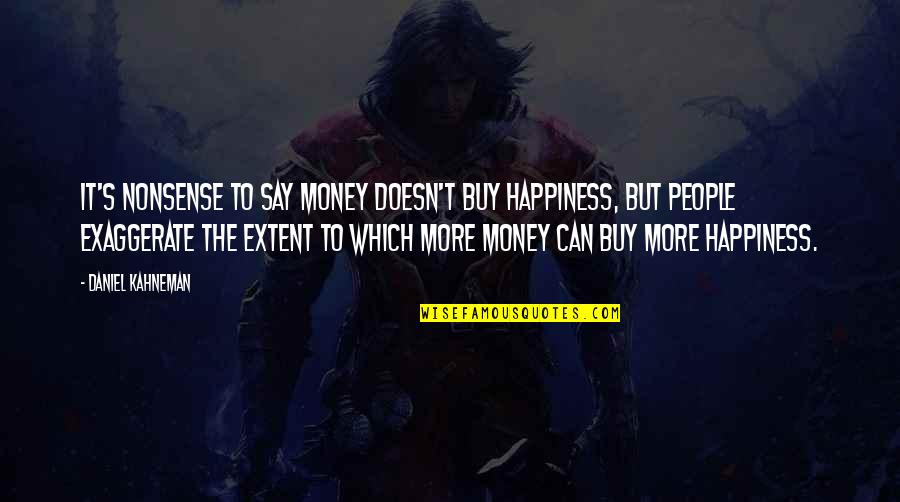 Buy Happiness Quotes By Daniel Kahneman: It's nonsense to say money doesn't buy happiness,
