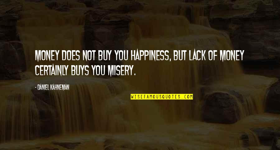 Buy Happiness Quotes By Daniel Kahneman: Money does not buy you happiness, but lack