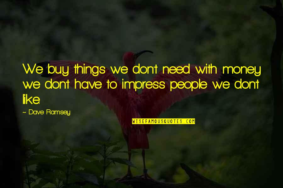 Buy Happiness Quotes By Dave Ramsey: We buy things we don't need with money