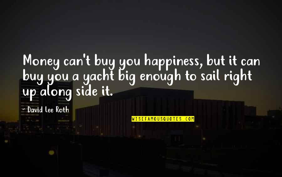 Buy Happiness Quotes By David Lee Roth: Money can't buy you happiness, but it can