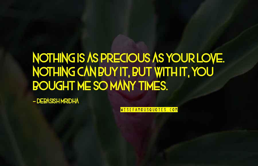 Buy Happiness Quotes By Debasish Mridha: Nothing is as precious as your love. Nothing