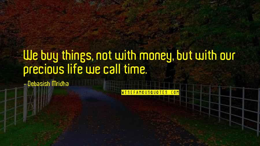 Buy Happiness Quotes By Debasish Mridha: We buy things, not with money, but with