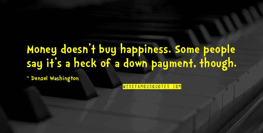 Buy Happiness Quotes By Denzel Washington: Money doesn't buy happiness. Some people say it's