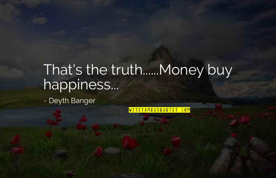 Buy Happiness Quotes By Deyth Banger: That's the truth......Money buy happiness...