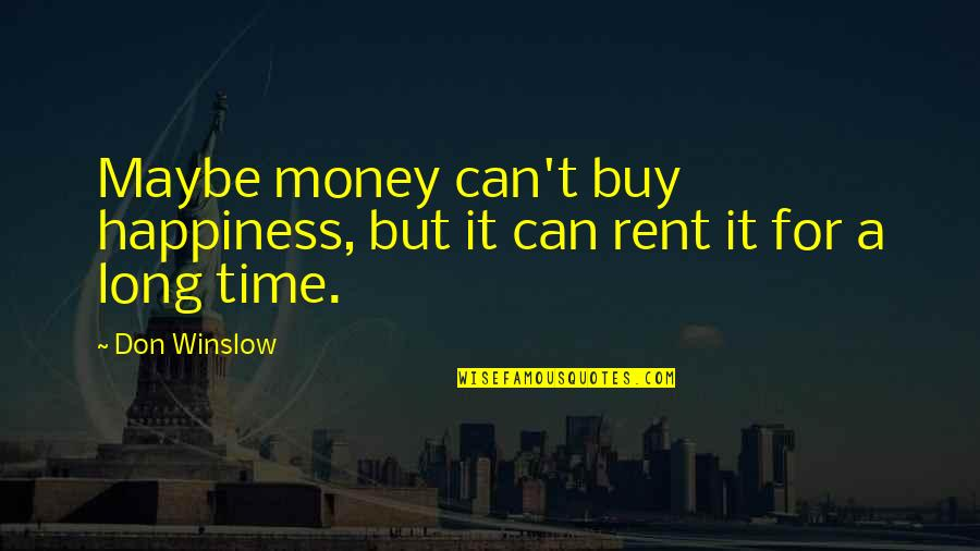 Buy Happiness Quotes By Don Winslow: Maybe money can't buy happiness, but it can