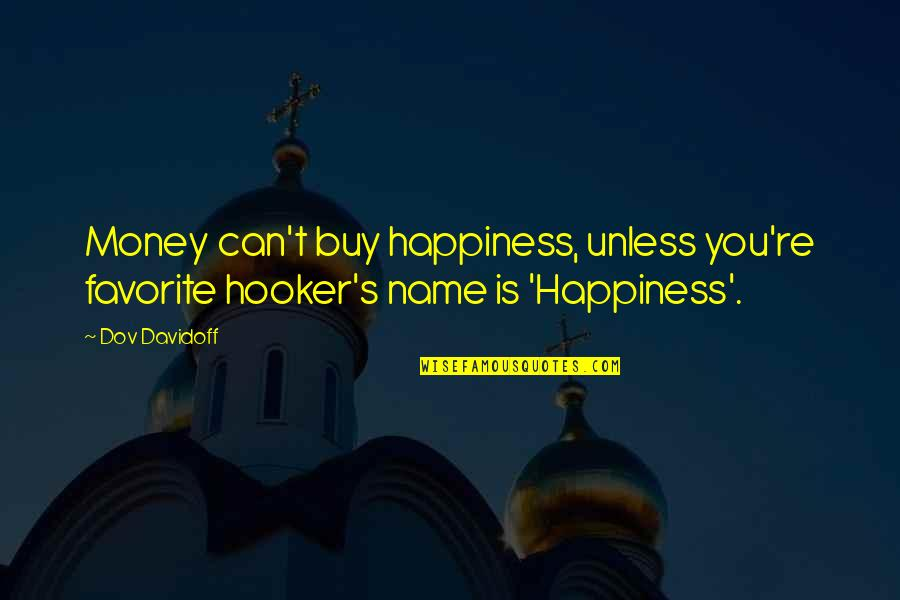 Buy Happiness Quotes By Dov Davidoff: Money can't buy happiness, unless you're favorite hooker's