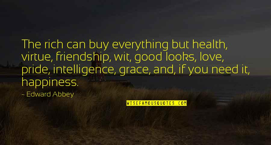 Buy Happiness Quotes By Edward Abbey: The rich can buy everything but health, virtue,