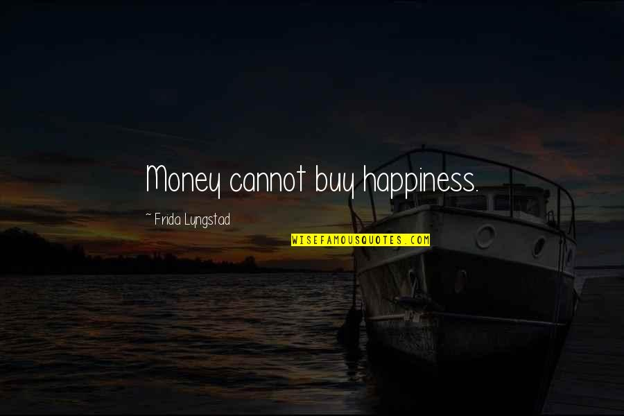 Buy Happiness Quotes By Frida Lyngstad: Money cannot buy happiness.