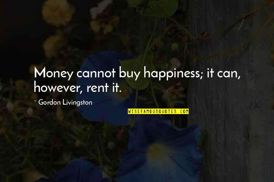 Buy Happiness Quotes By Gordon Livingston: Money cannot buy happiness; it can, however, rent