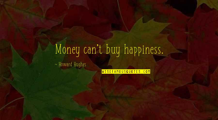Buy Happiness Quotes By Howard Hughes: Money can't buy happiness.